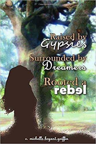 raised by gypsies surrounded by dreams rooted a rebel